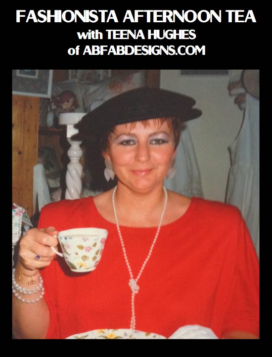 Fashionista Afternoon Tea with Teena Hughes of AbfabDesigns.com